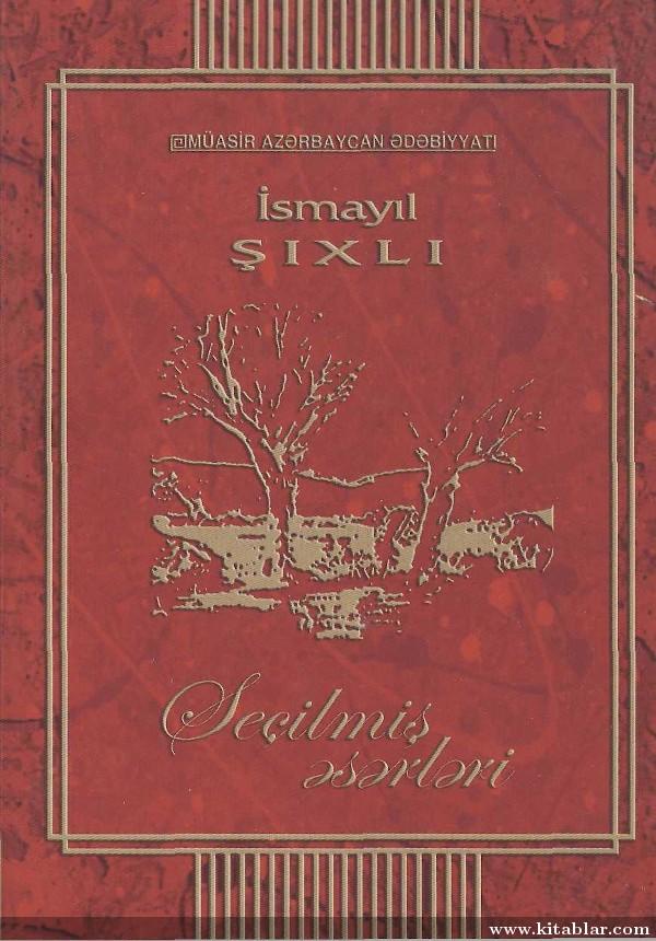 İsmayıl Şıxlı seçilmiş əsərləri birinci cild